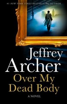 Over my dead body : a novel by Archer, Jeffrey