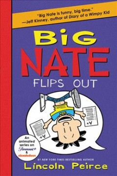 Big Nate.  Flips out by Peirce, Lincoln