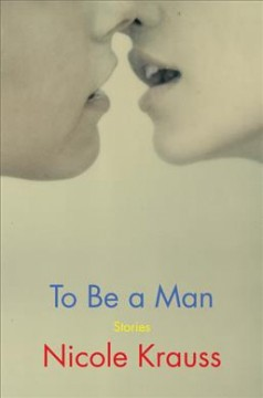To be a man : stories by Krauss, Nicole