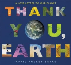 Thank you, Earth : a love letter to our planet by Sayre, April Pulley