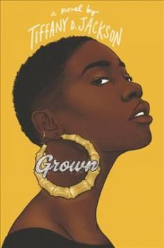 Grown : a novel by Jackson, Tiffany D.