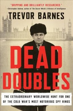 Dead doubles : the extraordinary worldwide hunt for one of the Cold War