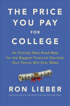 The price you pay for college : an entirely new road map for the biggest financial decision your family will ever make by Lieber, Ron.
