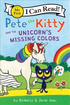 Pete the Kitty and the unicorn's missing colors by Dean, Kim