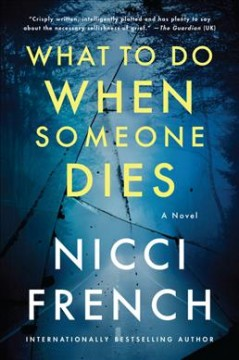 What to do when someone dies : a novel by French, Nicci
