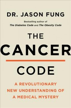 The cancer code : a revolutionary new understanding of a medical mystery by Fung, Jason