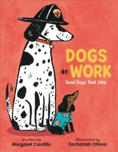 Dogs at work : good dogs. real jobs. by Cardillo, Margaret