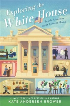 Exploring the White House : inside America's most famous home by Brower, Kate Andersen.