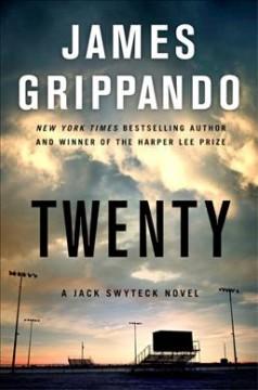 Twenty : a Jack Swyteck novel by Grippando, James