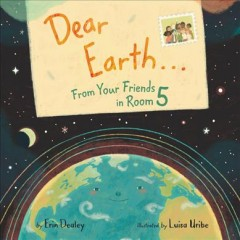 Dear Earth...from Your Friends in Room 5 by Dealey, Erin