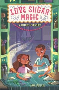 Love sugar magic : a mixture of mischief by Meriano, Anna