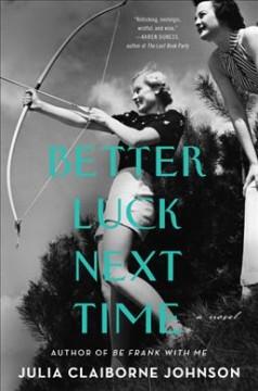 Better luck next time : a novel by Johnson, Julia Claiborne