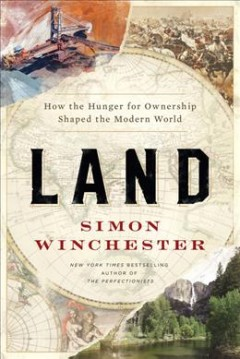 Land : how the hunger for ownership shaped the modern world by Winchester, Simon