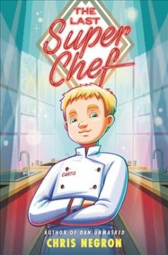 The Last Super Chef by Negron, Chris