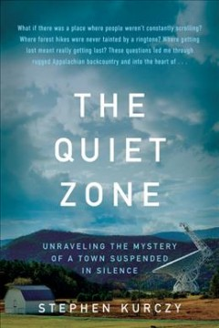 The quiet zone : unraveling the mystery of a town suspended in silence by Kurczy, Stephen
