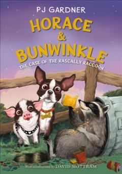 Horace & Bunwinkle: The Case of the Rascally Raccoon by Gardner, Pj