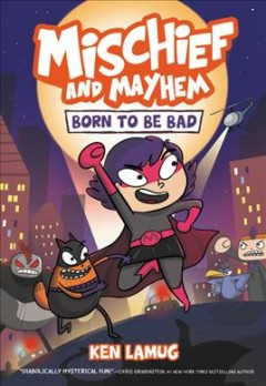 Mischief and Mayhem.  Born to be bad  1, by Lamug, Kenneth Kit
