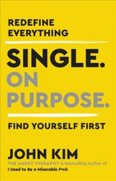 Single. on purpose. : a guide to finding yourself by Kim, John  (Psychologist)