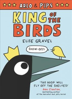 Arlo & Pips.  King of the birds  Volume 1, by Gravel, Elise