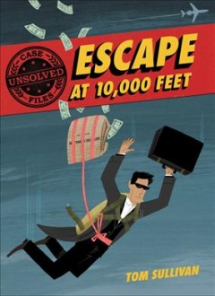 Escape at 10,000 feet : D.B. Cooper and the missing money by Sullivan, Tom  (Writer of children's books)