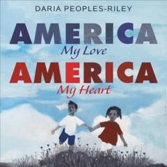 America, my love, America, my heart by Peoples-Riley, Daria