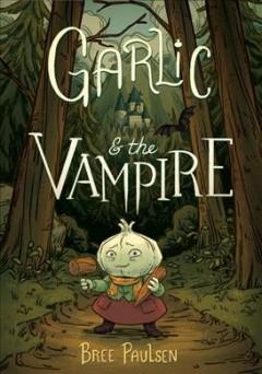Garlic & the vampire by Paulsen, Bree.