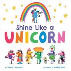 Shine Like a Unicorn by Johannes, Shelli R.