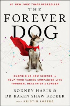 The forever dog : surprising new science to help your canine companion live younger, healthier, and longer by Habib, Rodney.