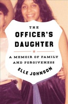 The officer's daughter : a memoir of family and forgiveness by Johnson, Lois  (Television writer and producer)
