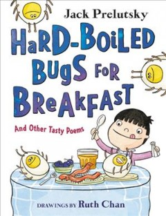 Hard-boiled bugs for breakfast : and other tasty poems by Prelutsky, Jack