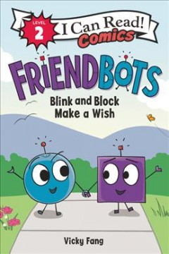 Friendbots : Blink and Block make a wish by Fang, Vicky.