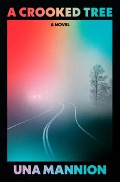 A crooked tree : a novel by Mannion, Una