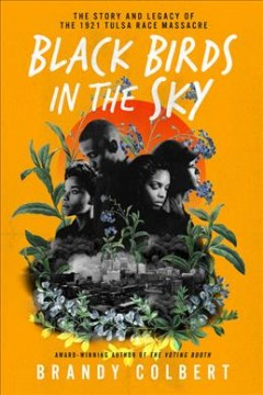 Black birds in the sky : the story and Legacy of the 1921 Tulsa Race Massacre by Colbert, Brandy