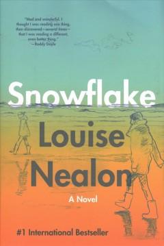 Snowflake : a novel by Nealon, Louise