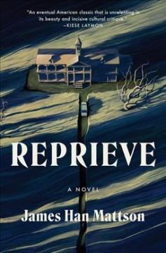Reprieve : a novel by Mattson, James Han.