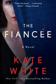 The fiancée : a novel by White, Kate