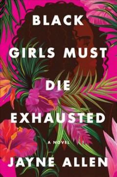 Black girls must die exhausted : a novel by Allen, Jayne