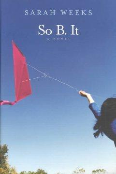 So B. It : a novel / by Sarah Weeks