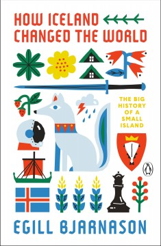 How Iceland changed the world : the big history of a small island by Egill Bjarnason