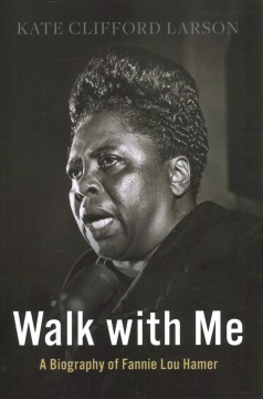 Walk with me : a biography of Fannie Lou Hamer by Larson, Kate Clifford