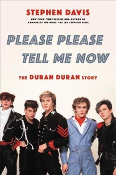 Please please tell me now : the Duran Duran story by Davis, Stephen