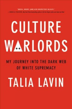 Culture warlords : my journey into the dark web of white supremacy by Lavin, Talia