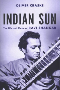 Indian Sun: The Life and Music of Ravi Shankar by Craske, Oliver