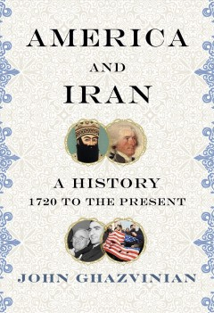 America and Iran : a history, 1720 to the present by Ghazvinian, John H.