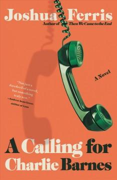 A calling for Charlie Barnes : a novel by Ferris, Joshua