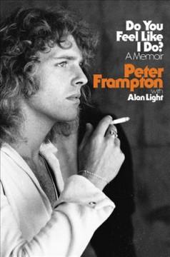 Do you feel like I do? : a memoir by Frampton, Peter
