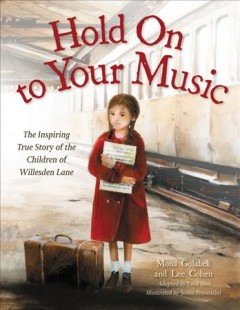 Hold on to your music : the inspiring true story of the children of Willesden Lane by Sher, Emil