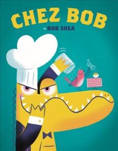 Chez Bob by Shea, Bob