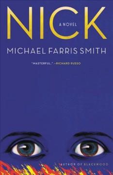 Nick : a novel by Smith, Michael F.