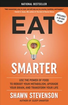 Eat smarter : use the power of food to reboot your metabolism, upgrade your brain, and transform your life by Stevenson, Shawn